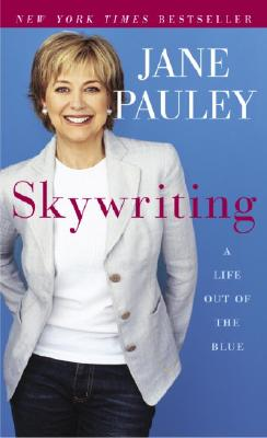 Skywriting: A Life Out of the Blue - Pauley, Jane