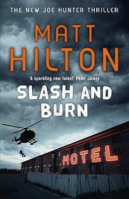 Slash and Burn: The Third Joe Hunter Thriller - Hilton, Matt
