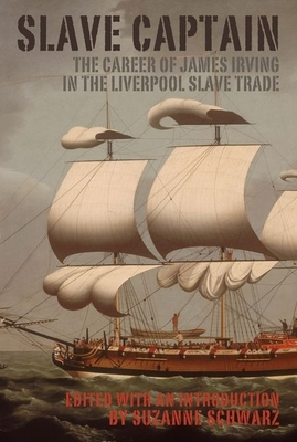 Slave Captain: The Career of James Irving in the Liverpool Slave Trade - Schwarz, Suzanne (Editor)