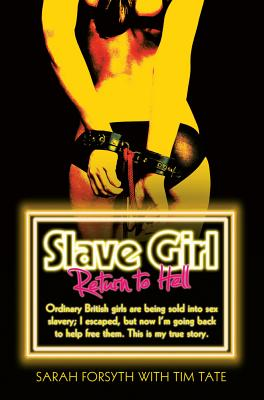 Slave Girl - Return to Hell: I Was an Ordinary British Girl. I Was Kidnapped and Sold into Sex Slavery. This is My Horrific True Story. - Forsyth, Sarah