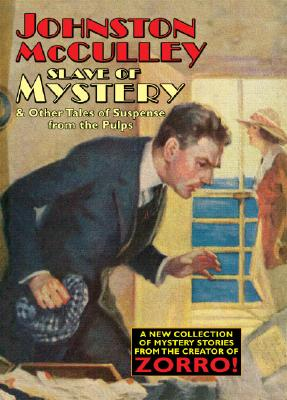 Slave of Mystery and Other Tales of Suspense from the Pulps - McCulley, Johnston