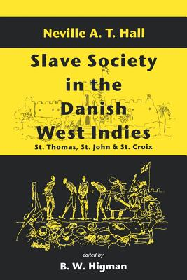 Slave Society in the Danish West Indies: St. Thomas, St. John and St. Croix - Boodraj, G, and Hall, Neville A T, Professor (Editor), and Higman, B W (Editor)