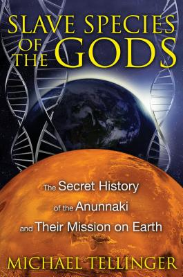 Slave Species of the Gods: The Secret History of the Anunnaki and Their Mission on Earth - Tellinger, Michael