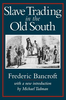 Slave Trading in the Old South - Bancroft, Frdeeric, and Bancroft, Frederic, and Tadman, Michael (Introduction by)