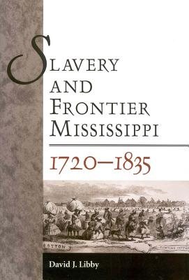 Slavery and Frontier Mississippi, 1720-1835 - Libby, David J