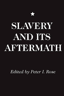 Slavery and Its Aftermath - Rose, Peter I (Editor)