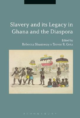 Slavery and its Legacy in Ghana and the Diaspora - Shumway, Rebecca (Editor), and Getz, Trevor R. (Editor)