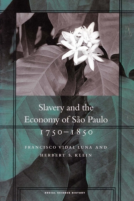 Slavery and the Economy of Sao Paulo, 1750-1850 - Luna, Francisco Vidal, and Klein, Herbert S.