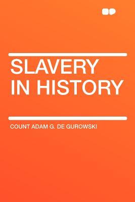 Slavery in History - Gurowski, Count Adam G De