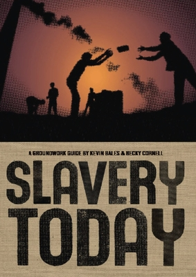 Slavery Today - Bales, Kevin, and Cornell, Rebecca