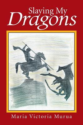 Slaying My Dragons - Murua, Maria Victoria