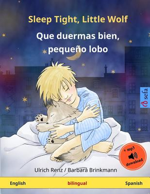 Sleep Tight, Little Wolf - Que Duermas Bien, Pequeno Lobo. Bilingual Children's Book (English - Spanish) - Renz, Ulrich