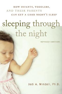 Sleeping Through the Night, Revised Edition: How Infants, Toddlers, and Their Parents Can Get a Good Night's Sleep - Mindell, Jodi A, PhD