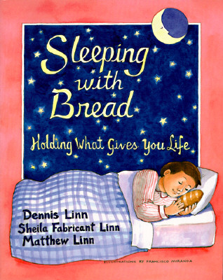 Sleeping with Bread: Holding What Gives You Life - Linn, Dennis, and Linn, Sheila Fabricant, and Linn, Matthew