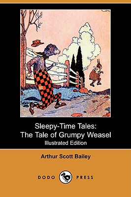 Sleepy-Time Tales: The Tale of Grumpy Weasel (Illustrated Edition) (Dodo Press) - Bailey, Arthur Scott