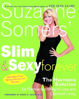 Slim and Sexy Forever: The Hormone Solution for Permanent Weight Loss and Opitmal Lliving - Somers, Suzanne