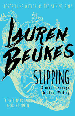 Slipping: Stories, Essays, & Other Writing - Beukes, Lauren