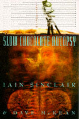 Slow Chocolate Autopsy: Incidents from the Notorious Career of Norton, Prisoner of London - Sinclair, Iain
