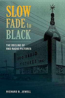 Slow Fade to Black: The Decline of RKO Radio Pictures - Jewell, Richard B