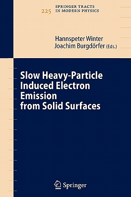 Slow Heavy-Particle Induced Electron Emission from Solid Surfaces - Winter, Hannspeter (Editor), and Burgdorfer, J. (Editor)
