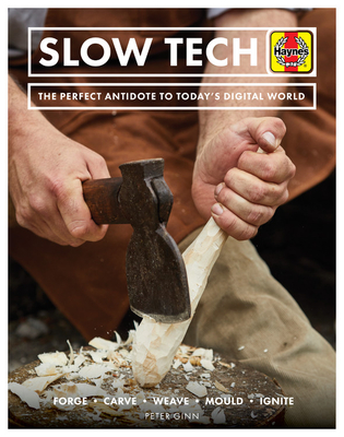 Slow Tech: The perfect antidote to today's digital world - Ginn, Peter