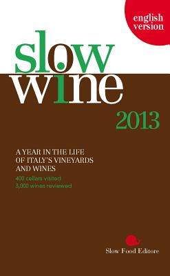 Slow Wine 2013: A Year in the Life of Italy's Vineyards & Wines - Slow Food Editors (Editor)
