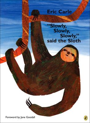 Slowly, Slowly, Slowly, Said the Sloth - Carle, E