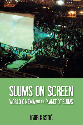 Slums on Screen: World Cinema and the Planet of Slums - Krstic, Igor