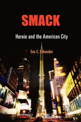 Smack: Heroin and the American City - Schneider, Eric C