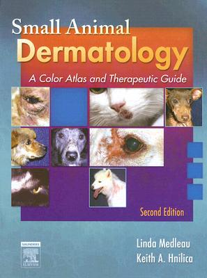 Small Animal Dermatology: A Color Atlas and Therapeutic Guide - Medleau, Linda, and Hnilica, Keith A, DVM, MS, MBA