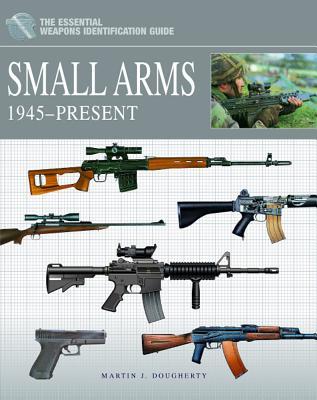 Small Arms 1945 - Present - Dougherty, Martin J.