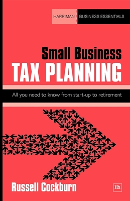 Small Business Tax Planning: All You Need to Know from Start-Up to Retirement - Cockburn, Russell