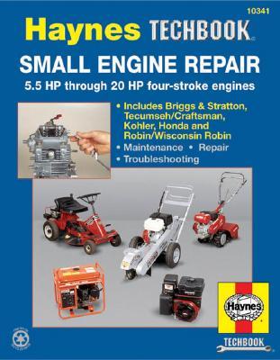 Small Engine Manual, 5.5 HP Through 20 HP: 5.5 HP Thru 20 HP Four Stroke Engines - Haynes, John