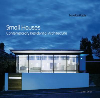 Small Houses: Contemporary Residential Architecture - Pople, Nicolas