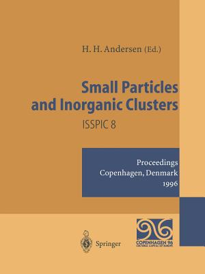 Small Particles and Inorganic Clusters: Proceedings of the Eighth International Symposium on Small Particles and Inorganic Clusters - Isspic 8 Copenhagen, Denmark, 1-6 July 1996 - Andersen, Hans Henrik (Editor)