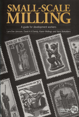 Small-Scale Milling: A Guide for Development Workers - Bokalders, Varis (Editor), and Dendy, David A (Editor), and Jonsson, Lars-Ove