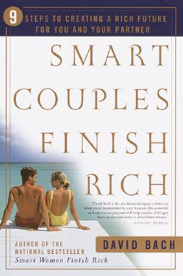 Smart Couples Finish Rich: 9 Steps to Creating a Rich Future for You and Your Partner - Bach, David
