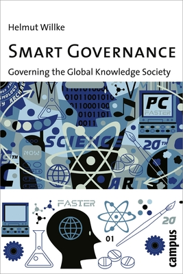 Smart Governance: Governing the Global Knowledge Society - Willke, Helmut