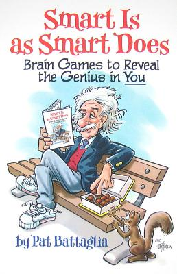 Smart Is as Smart Does: Brain Games to Reveal the Genius in You - Battaglia, Pat