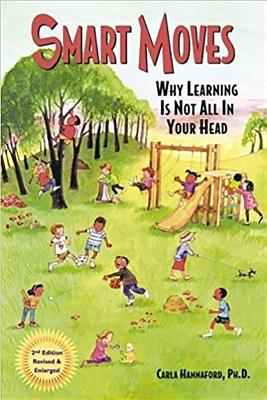 Smart Moves: Why Learning Is Not All in Your Head, Second Edition - Hannaford Ph D, Carla