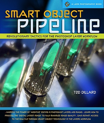 Smart Object Pipeline: Revolutionary Tactics for the Photoshop Layer Workflow - Dillard, Ted