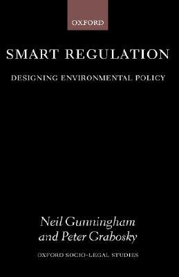 Smart Regulation ' Designing Environmental Policy (OS-Ls) - Sinclair, Darren, and Gunningham, Neil (Editor), and Grabosky, Peter (Editor)