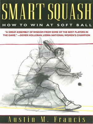 Smart Squash: How to Win at Soft Ball - Francis, Austin M