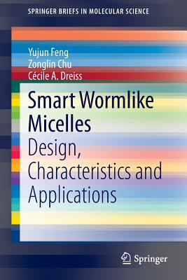 Smart Wormlike Micelles: Design, Characteristics and Applications - Feng, Yujun