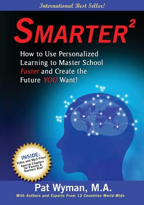 Smarter Squared: How to Use Personalized Learning to Master School Faster and Create the Future You Want! - Wyman, Pat