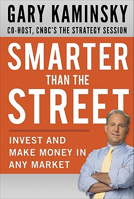 Smarter Than the Street: Invest and Make Money in Any Market - Kaminsky, Gary
