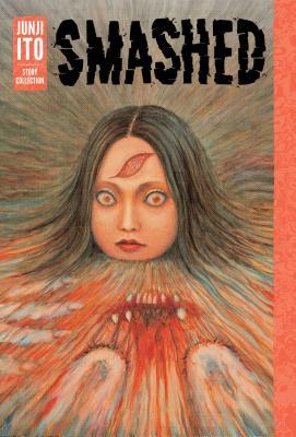 Smashed: Junji Ito Story Collection - Ito, Junji