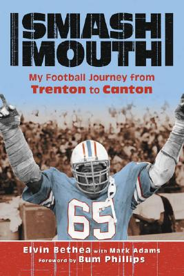 Smashmouth: My Football Journey from Trenton to Canton - Bethea, Elvin, and Adams, Mark, and Phillips, Bum (Foreword by)