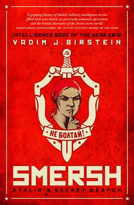 SMERSH: Stalin's Secret Weapon: Soviet military counterintelligence in WWII - Birstein, Vadim J.