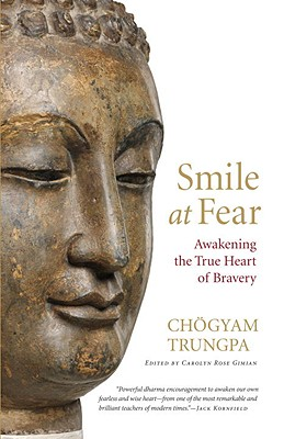 Smile at Fear: Awakening the True Heart of Bravery - Trungpa, Chogyam, and Gimian, Carolyn Rose (Editor), and Chodron, Pema (Foreword by)